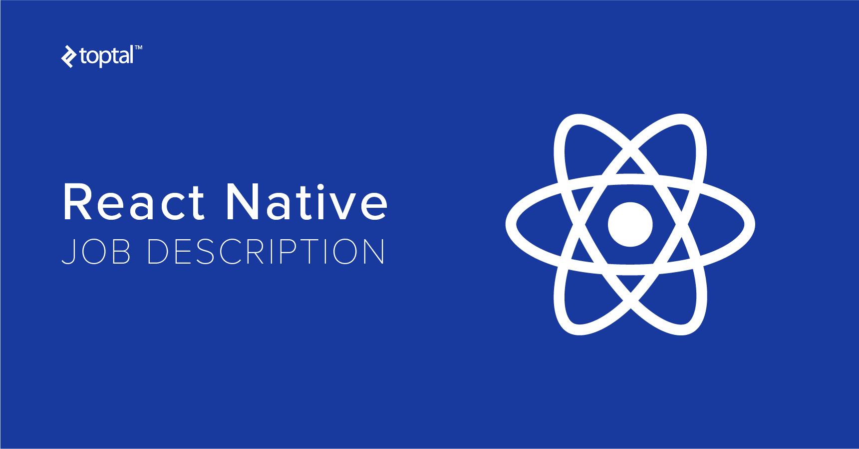 React Native Developer Job Description Template | Toptal®