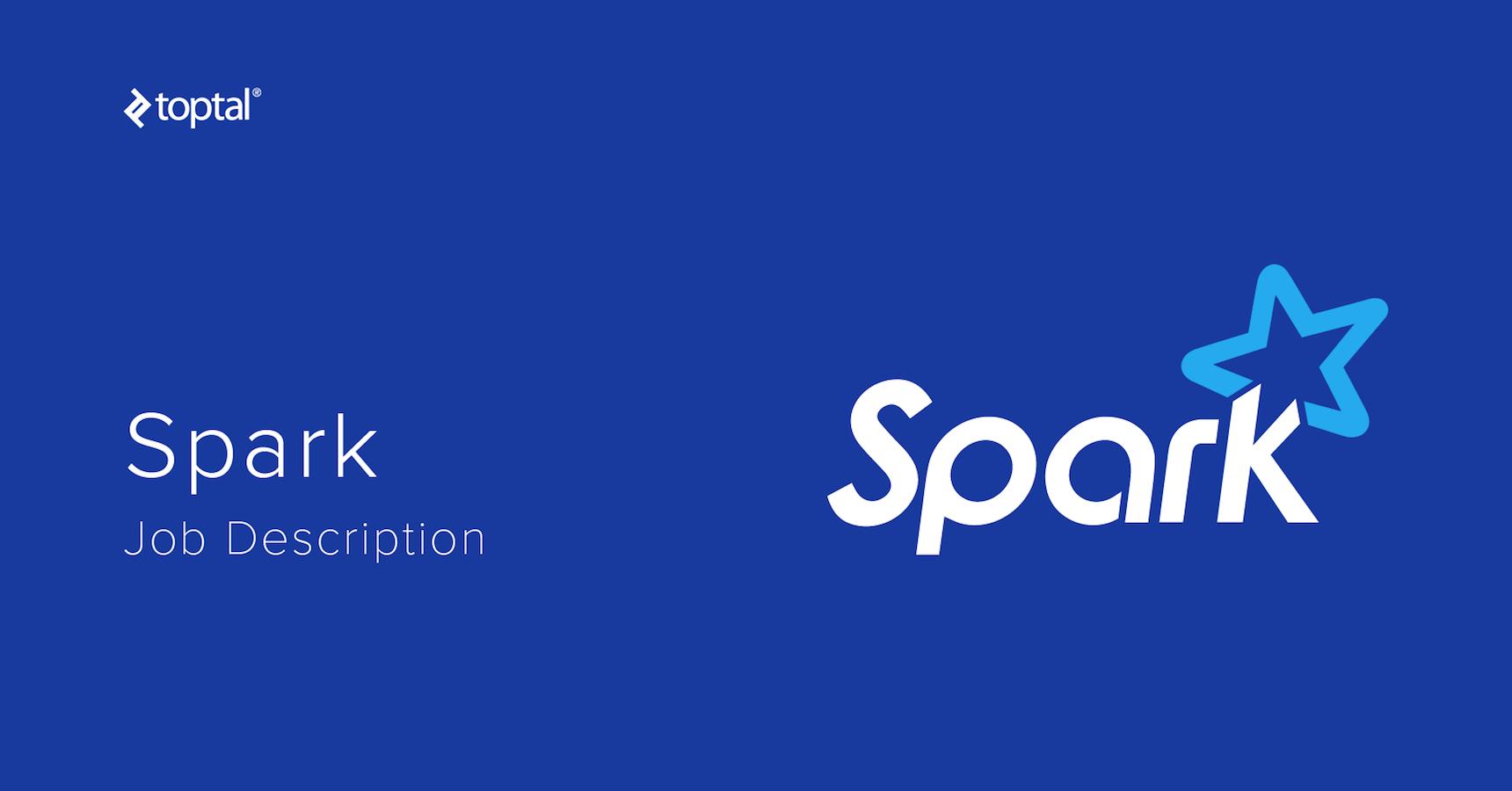 Spark Developer Job Description Template   Toptal®