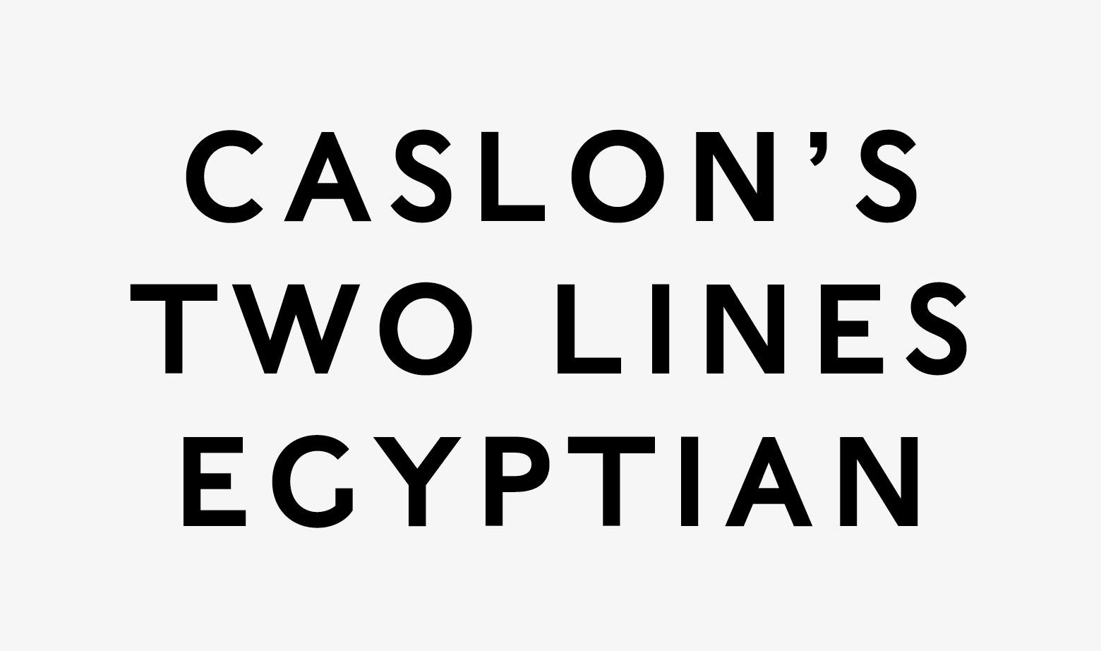 Typeface styles: Caslon's Egyptian was the first sans serif typeface